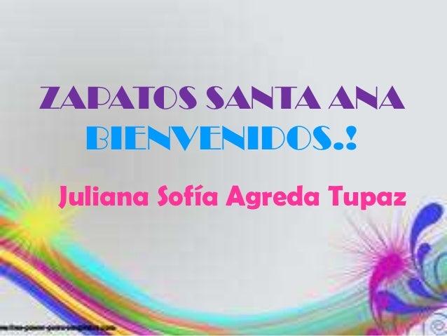ZAPATOS SANTA ANA  BIENVENIDOS.!Juliana Sofía Agreda Tupaz