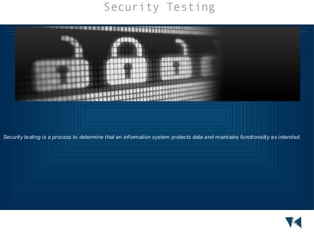 Security Testing  Security testing is a process to determine that an information system protects data and maintains functi...