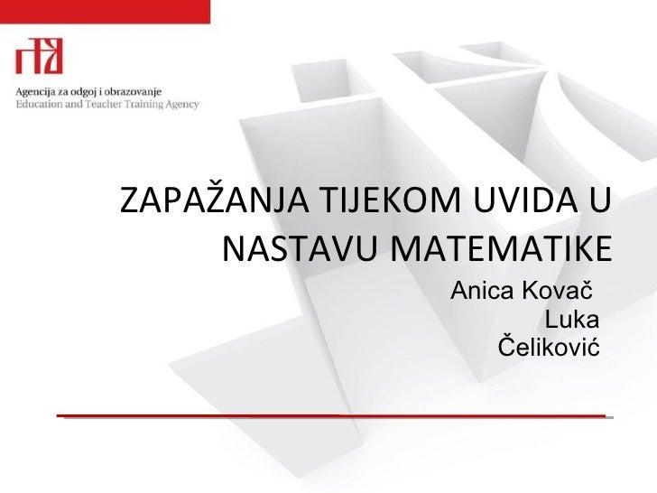 ZAPAŽANJA TIJEKOM UVIDA U NASTAVU MATEMATIKE Anica Kovač  Luka Čeliković