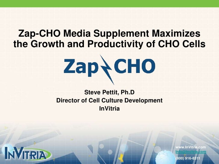 Zap-CHO Media Supplement Maximizes the Growth and Productivity of CHO Cells<br />Steve Pettit, Ph.D<br />Director of Cell ...