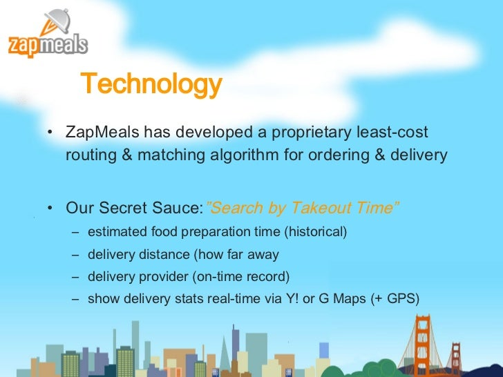 Technology <ul><li>ZapMeals has developed a proprietary least-cost routing & matching algorithm for ordering & delivery </...