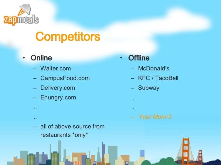 Competitors <ul><li>Online </li></ul><ul><ul><li>Waiter.com </li></ul></ul><ul><ul><li>CampusFood.com </li></ul></ul><ul><...