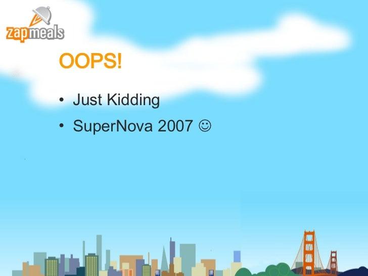OOPS! <ul><li>Just Kidding </li></ul><ul><li>SuperNova 2007   </li></ul>