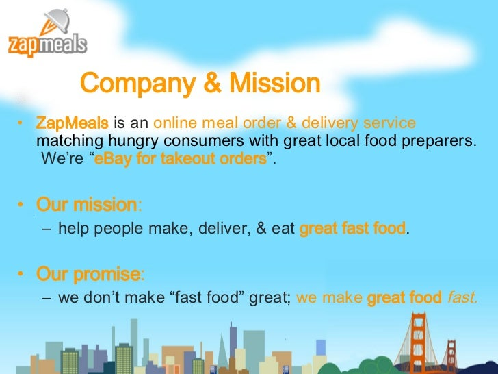 Company & Mission <ul><li>ZapMeals  is an  online meal order & delivery service   matching hungry consumers with great loc...