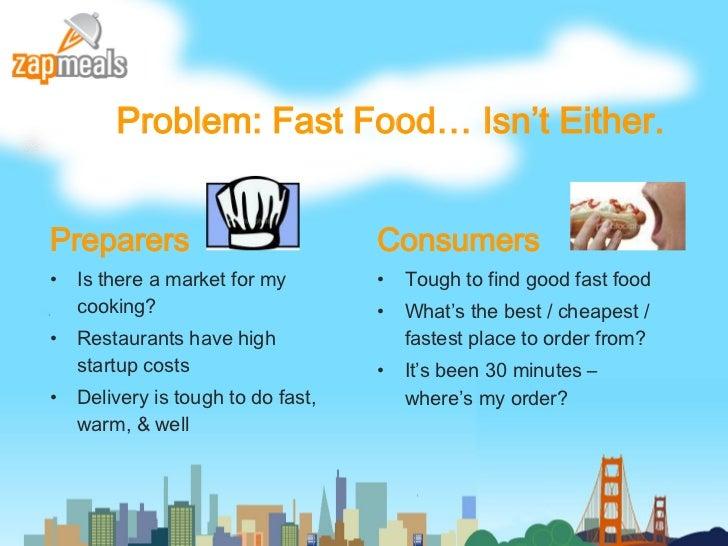 Problem: Fast Food… Isn't Either. <ul><li>Preparers </li></ul><ul><li>Is there a market for my cooking? </li></ul><ul><li>...