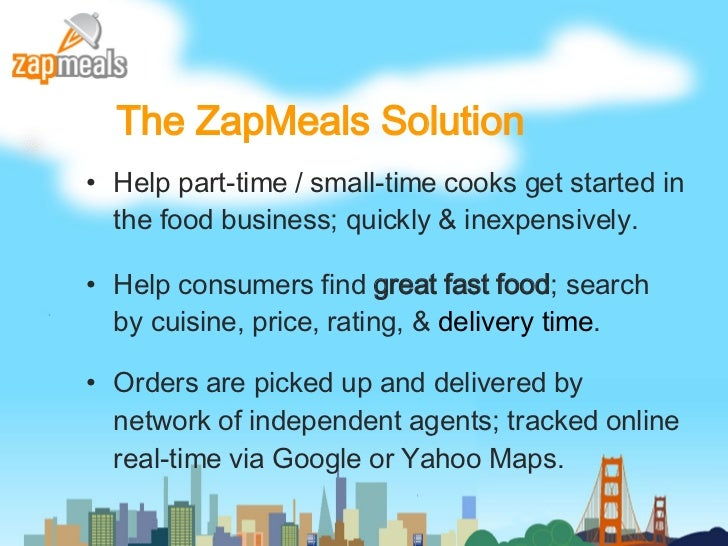 The ZapMeals Solution <ul><li>Help part-time / small-time cooks get started in the food business; quickly & inexpensively....
