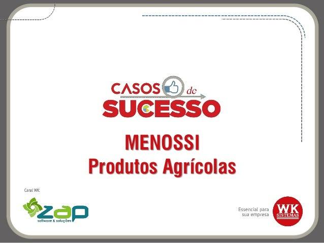 MENOSSI Produtos Agrícolas Canal WK:
