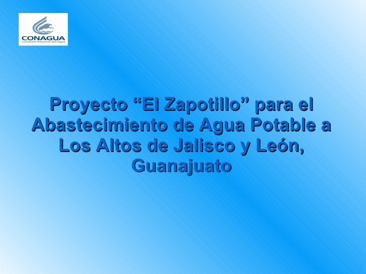 """Proyecto """"El Zapotillo"""" para el Abastecimiento de Agua Potable a Los Altos de Jalisco y León, Guanajuato"""
