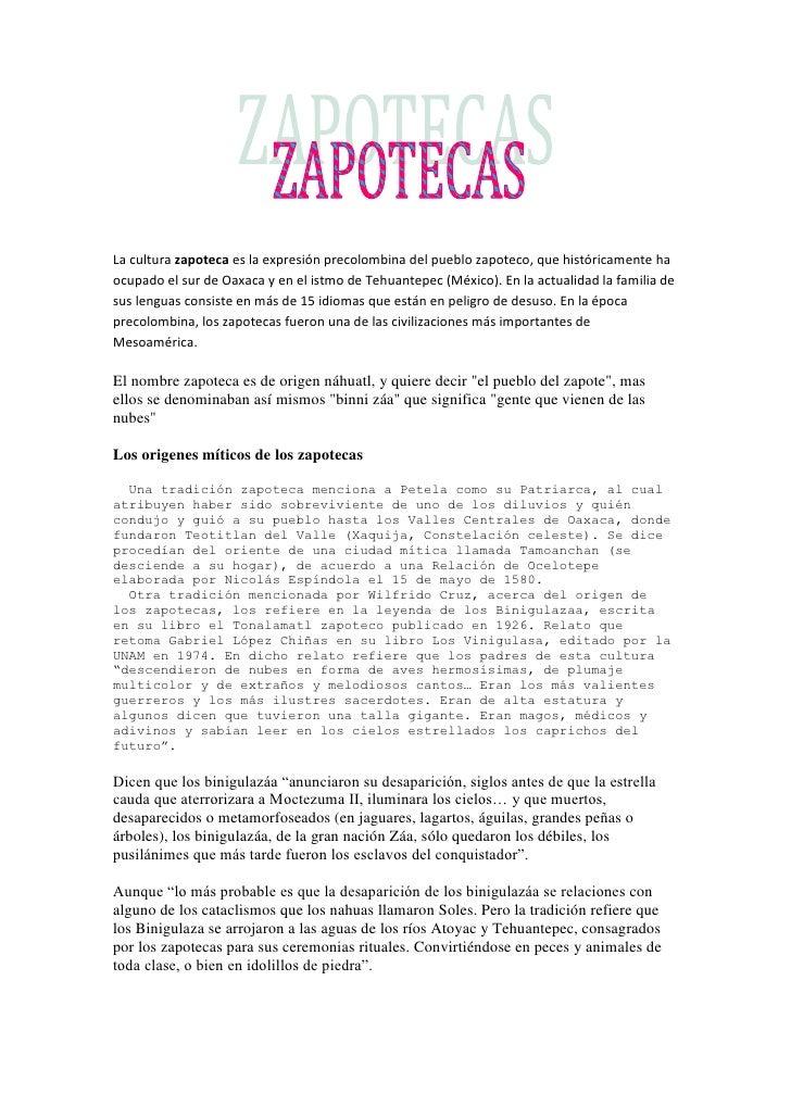 La cultura zapoteca es la expresión precolombina del pueblo zapoteco, que históricamente ha ocupado el sur de Oaxaca y en ...