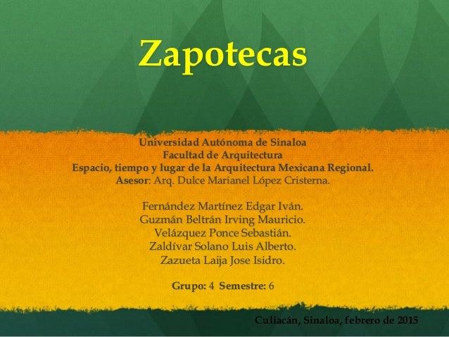 Zapotecas Universidad Autónoma de Sinaloa Facultad de Arquitectura Espacio, tiempo y lugar de la Arquitectura Mexicana Reg...