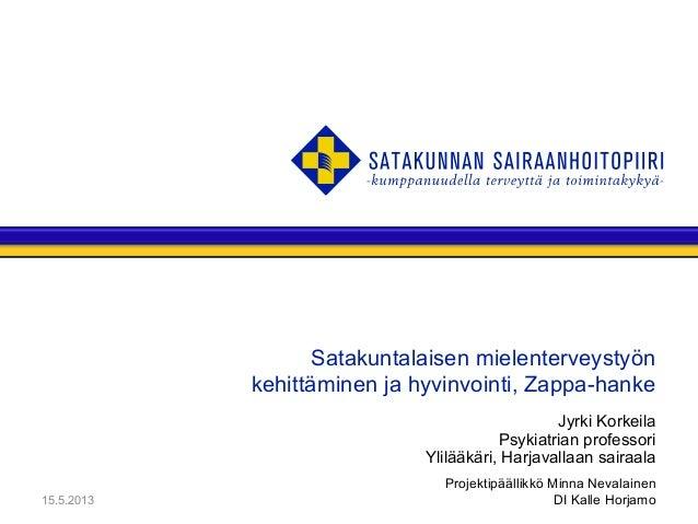Satakuntalaisen mielenterveystyönkehittäminen ja hyvinvointi, Zappa-hankeJyrki KorkeilaPsykiatrian professoriYlilääkäri, H...