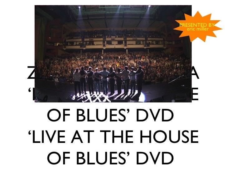 ZAPPA PLAYS ZAPPA 'LIVE AT THE HOUSE OF BLUES' DVD  'LIVE AT THE HOUSE OF BLUES' DVD  <ul><li>PRESENTED BY  </li></ul><ul>...
