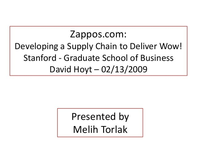 Zappos.com: Developing a Supply Chain to Deliver Wow! Stanford - Graduate School of Business David Hoyt – 02/13/2009 Prese...