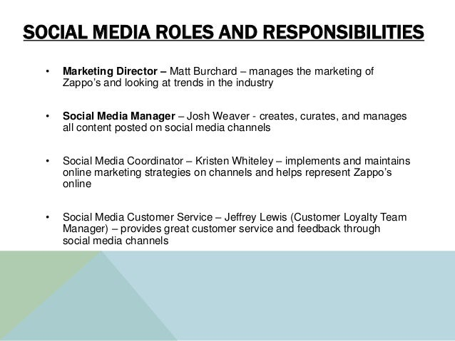 SOCIAL MEDIA ROLES AND RESPONSIBILITIES • Marketing Director – Matt Burchard – manages the marketing of Zappo's and lookin...