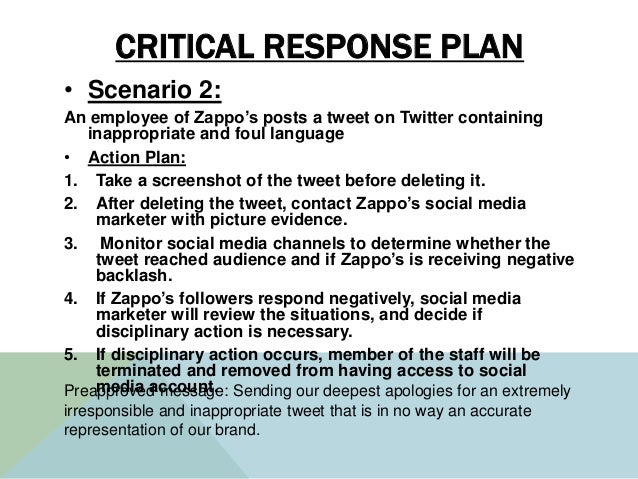 CRITICAL RESPONSE PLAN • Scenario 2: An employee of Zappo's posts a tweet on Twitter containing inappropriate and foul lan...