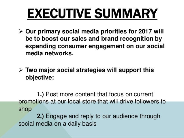 EXECUTIVE SUMMARY  Our primary social media priorities for 2017 will be to boost our sales and brand recognition by expan...