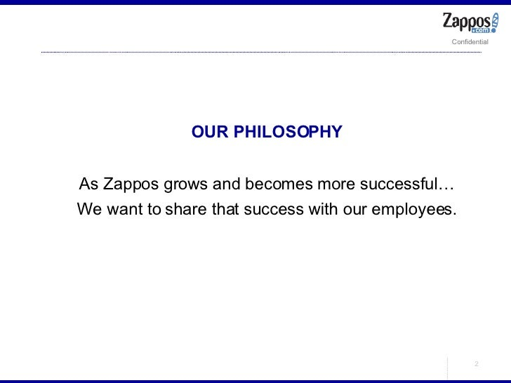 <ul><ul><li>OUR PHILOSOPHY </li></ul></ul><ul><ul><li>As Zappos grows and becomes more successful… </li></ul></ul><ul><ul>...