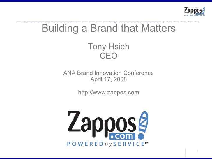 Building a Brand that Matters Tony Hsieh CEO ANA Brand Innovation Conference April 17, 2008 http://www.zappos.com