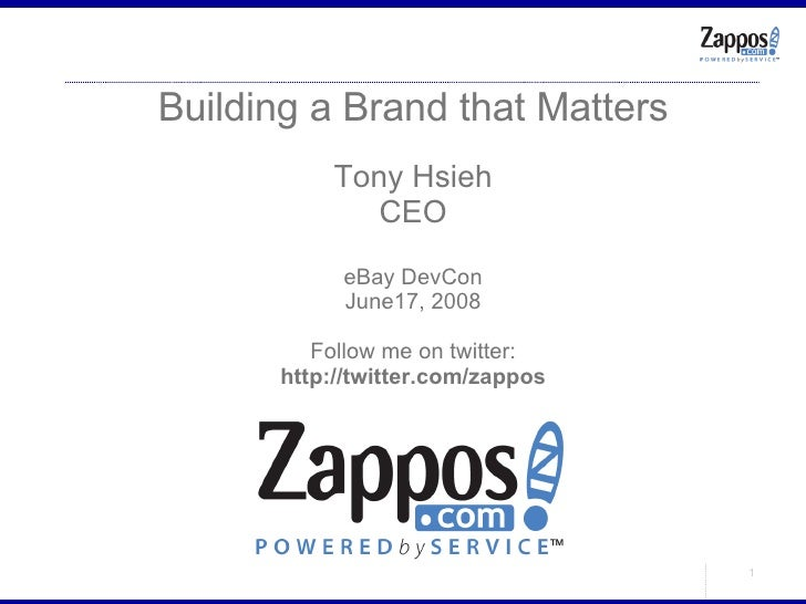 Building a Brand that Matters Tony Hsieh CEO eBay DevCon June17, 2008 Follow me on twitter: http://twitter.com/zappos