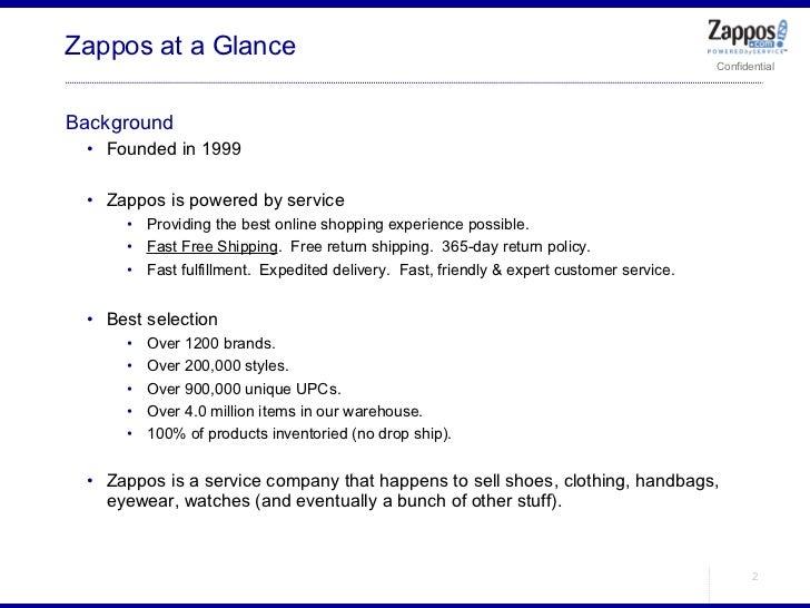 Zappos at a Glance <ul><li>Background </li></ul><ul><ul><li>Founded in 1999 </li></ul></ul><ul><ul><li>Zappos is powered b...