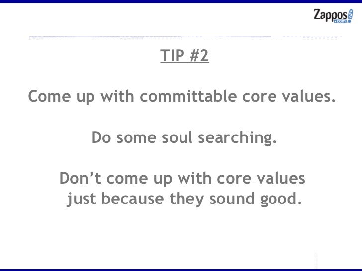 TIP #2 Come up with committable core values.  Do some soul searching. Don't come up with core values  just because they so...