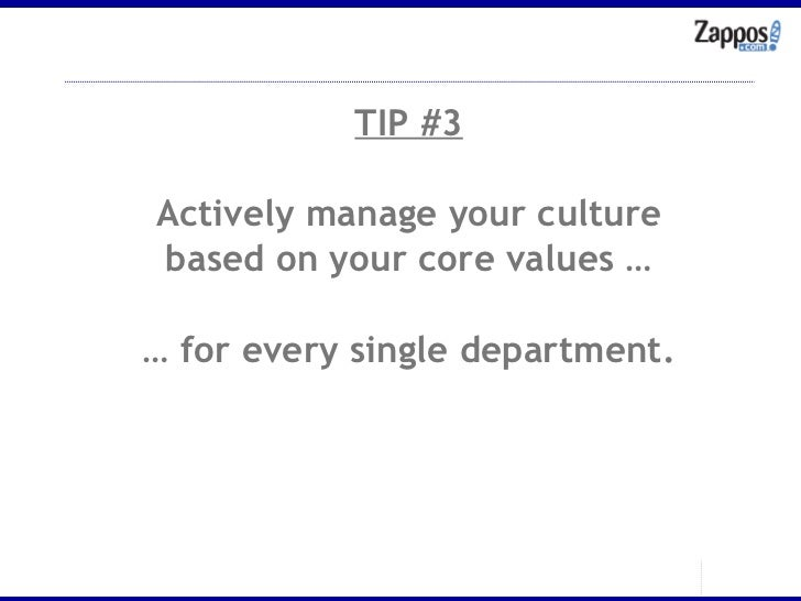 TIP #3 Actively manage your culture based on your core values … …  for every single department.