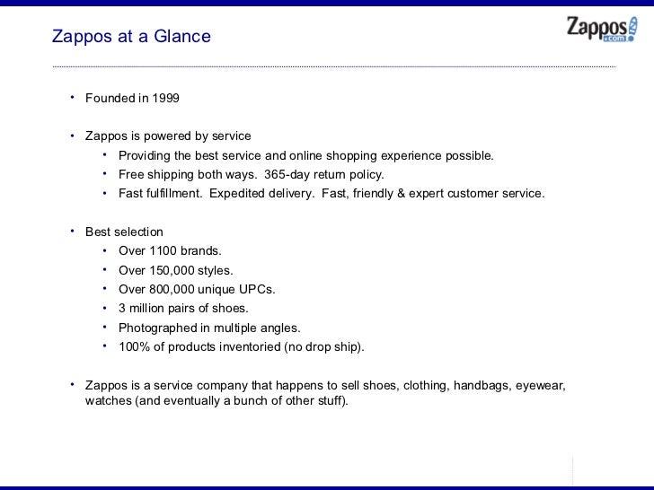 Zappos at a Glance <ul><ul><li>Founded in 1999 </li></ul></ul><ul><ul><li>Zappos is powered by service </li></ul></ul><ul>...