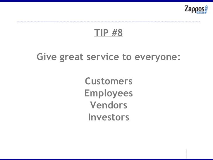 TIP #8 Give great service to everyone: Customers Employees Vendors Investors