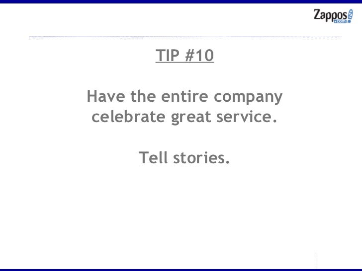 TIP #10 Have the entire company celebrate great service. Tell stories.