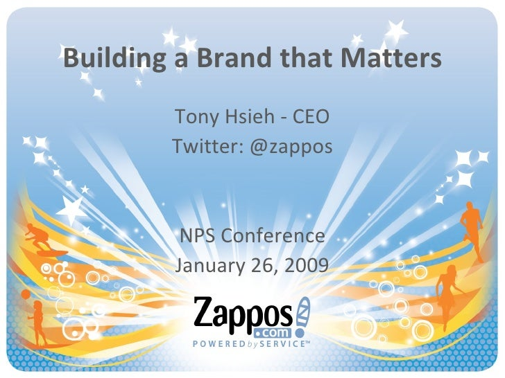 Building a Brand that Matters Tony Hsieh - CEO Twitter: @zappos NPS Conference January 26, 2009