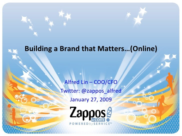 Building a Brand that Matters…(Online) Alfred Lin – COO/CFO Twitter: @zappos_alfred January 27, 2009