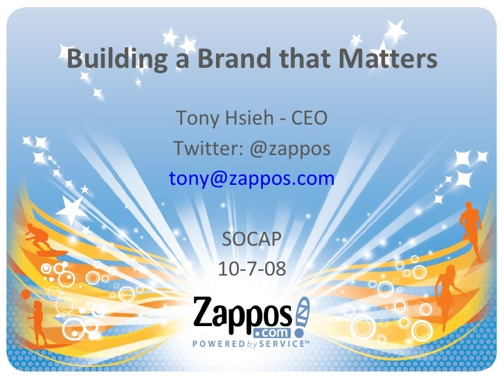 Building a Brand that Matters Tony Hsieh - CEO Twitter: @zappos [email_address] SOCAP 10-7-08