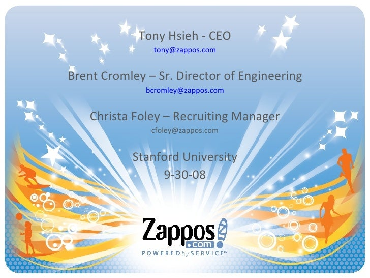 Tony Hsieh - CEO [email_address] Brent Cromley – Sr. Director of Engineering [email_address] Christa Foley – Recruiting Ma...