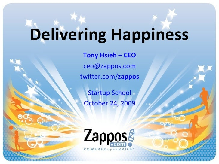 Delivering Happiness Tony Hsieh – CEO [email_address] twitter.com/ zappos Startup School October 24, 2009