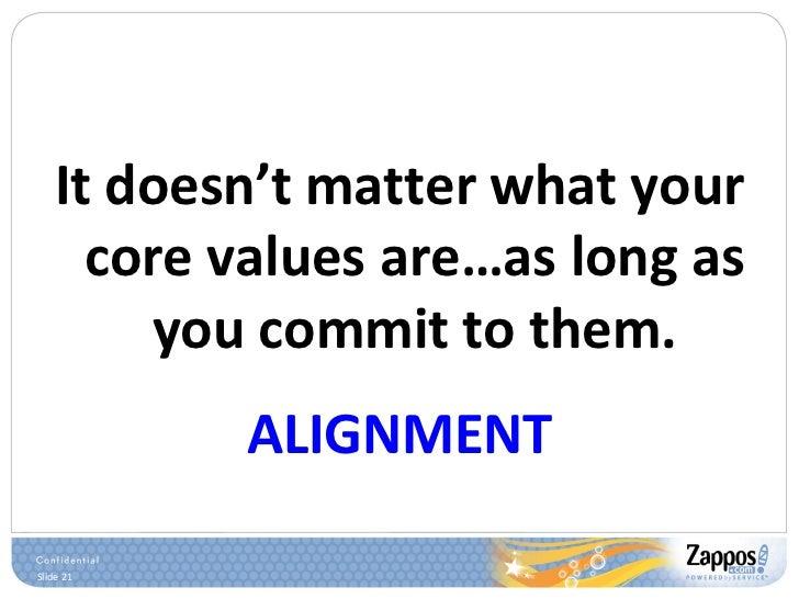 <ul><li>It doesn't matter what your core values are…as long as you commit to them. </li></ul><ul><li>ALIGNMENT </li></ul>
