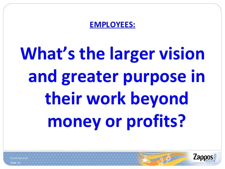 EMPLOYEES: <ul><li>What's the larger vision and greater purpose in their work beyond money or profits? </li></ul>