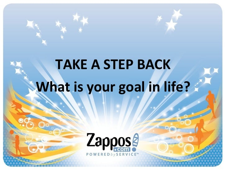 TAKE A STEP BACK What is your goal in life?