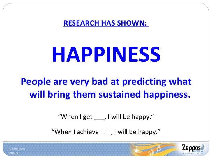 RESEARCH HAS SHOWN:  <ul><li>HAPPINESS </li></ul><ul><li>People are very bad at predicting what will bring them sustained ...