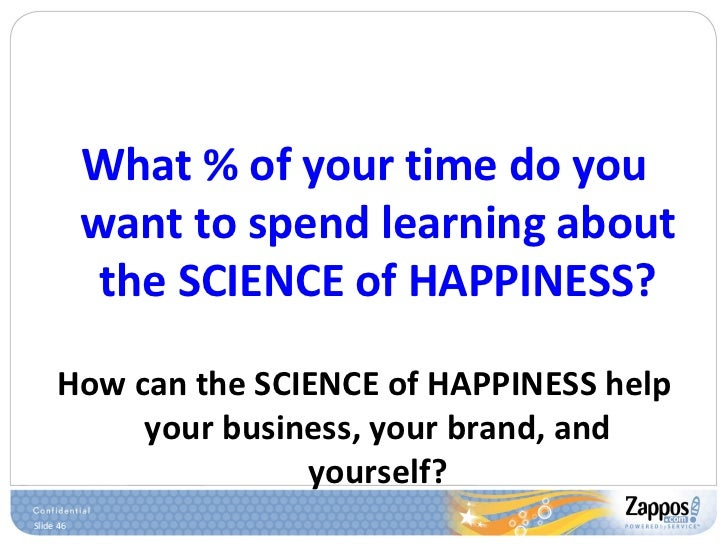 <ul><li>What % of your time do you want to spend learning about the SCIENCE of HAPPINESS? </li></ul><ul><li>How can the SC...