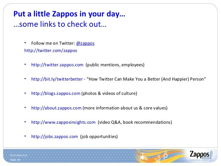 Put a little Zappos in your day… …some links to check out… <ul><ul><li>Follow me on Twitter:  @zappos </li></ul></ul><ul><...