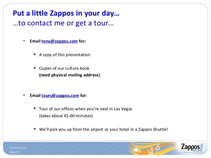 Put a little Zappos in your day… …to contact me or get a tour… <ul><ul><li>Email  [email_address]  for: </li></ul></ul><ul...