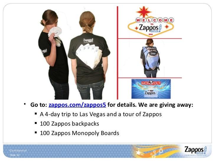 <ul><ul><li>Go to:  zappos.com/zappos5  for details. We are giving away: </li></ul></ul><ul><ul><ul><li>A 4-day trip to La...