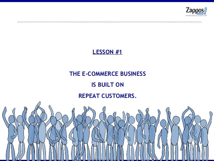 LESSON #1 THE E-COMMERCE BUSINESS IS BUILT ON REPEAT CUSTOMERS.