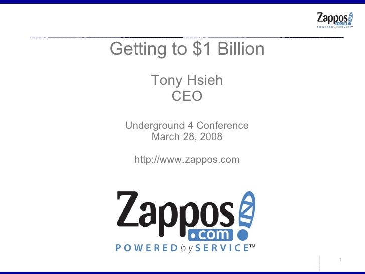 Getting to $1 Billion Tony Hsieh CEO Underground 4 Conference March 28, 2008 http://www.zappos.com