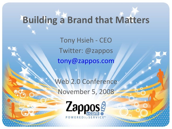 Building a Brand that Matters Tony Hsieh - CEO Twitter: @zappos [email_address] Web 2.0 Conference November 5, 2008