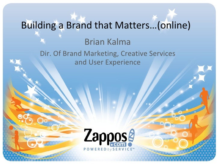 Building a Brand that Matters…(online) Brian Kalma Dir. Of Brand Marketing, Creative Services and User Experience
