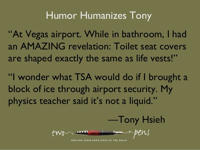 "Humor Humanizes Tony""At Vegas airport. While in bathroom, I hadan AMAZING revelation: Toilet seat coversare shaped exactly..."