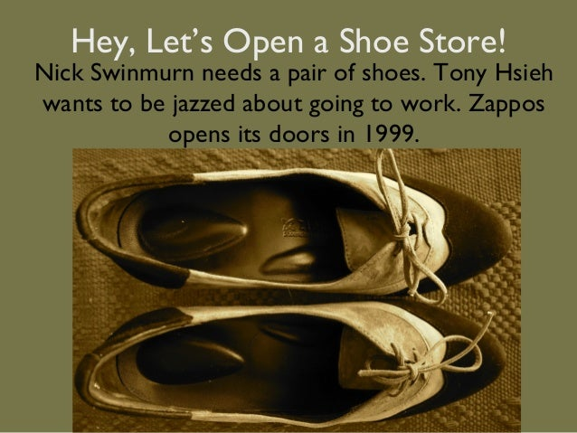 Hey, Let's Open a Shoe Store!Nick Swinmurn needs a pair of shoes. Tony Hsiehwants to be jazzed about going to work. Zappos...