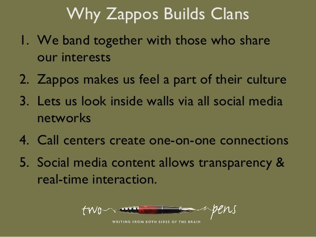 Why Zappos Builds Clans1. We band together with those who shareour interests2. Zappos makes us feel a part of their cultur...