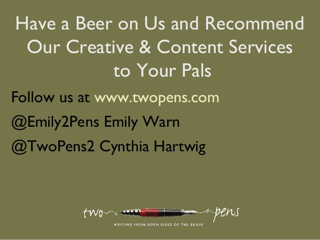 Have a Beer on Us and RecommendOur Creative & Content Servicesto Your PalsFollow us at www.twopens.com@Emily2Pens Emily Wa...